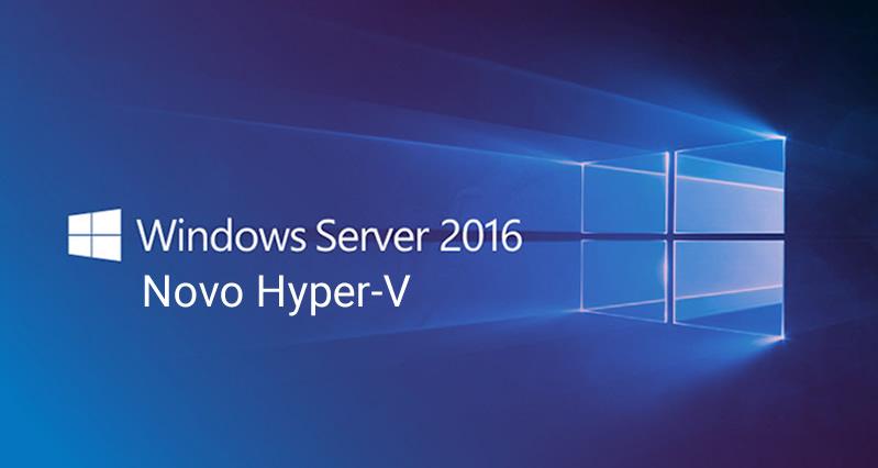 Conheça tudo sobre o novo Hyper-V do Windows Server 2016